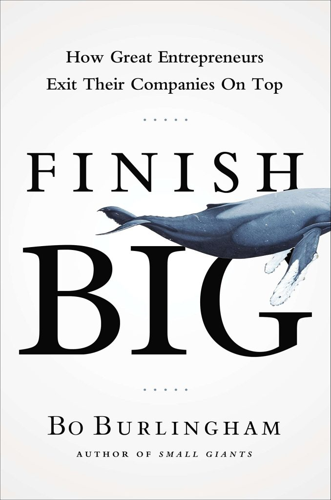 Finish Big - How Great Entrepreneurs Exit Their Companies On Top